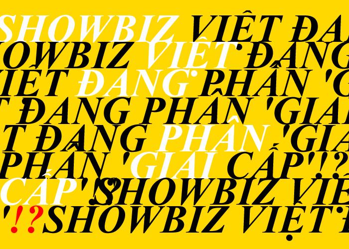 Showbiz Việt đang phân giai cấp!?